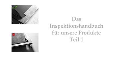 Das Inspektionshandbuch für unsere Produkte Teil 1